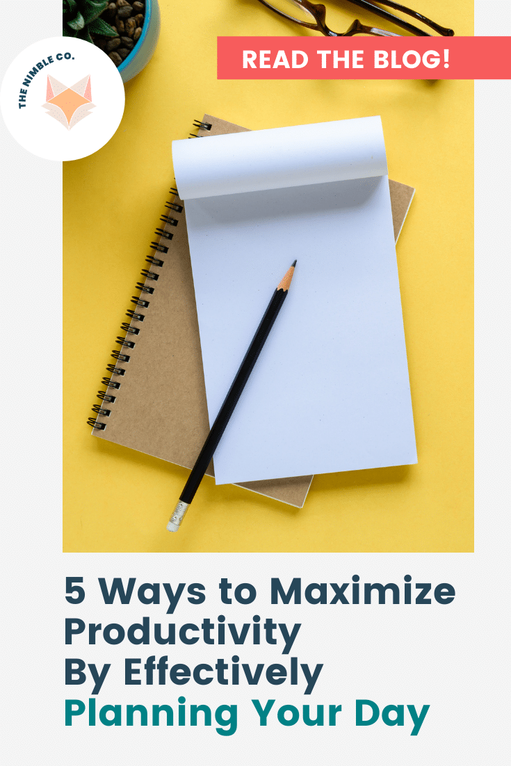 5 Ways to Maximize Productivity By Effectively Planning Your Day   The Nimble Co.
