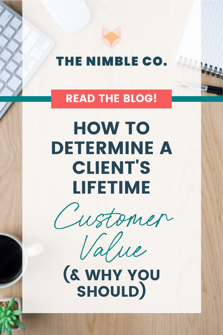 How To Determine A Client's Lifetime Customer Value (& Why You Should) | The Nimble Co.
