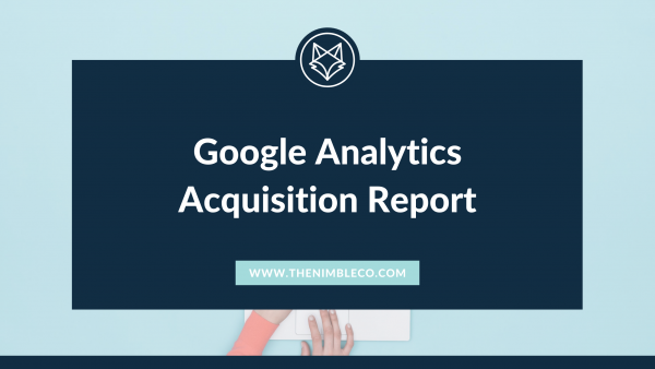 title of blog Google Analytics Acquisition Report