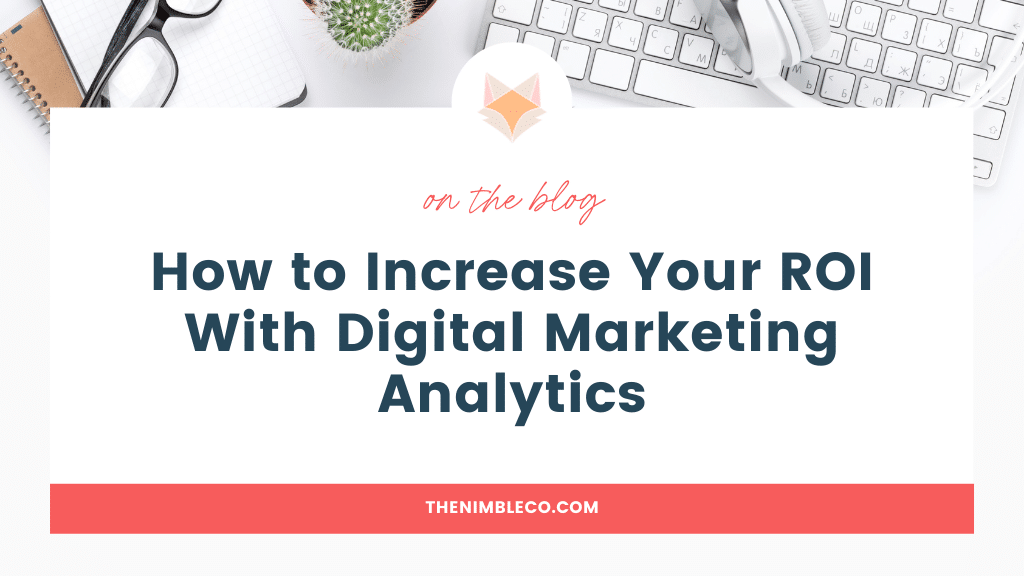 How to Increase Your ROI With Digital Marketing Analytics   The Nimble Co