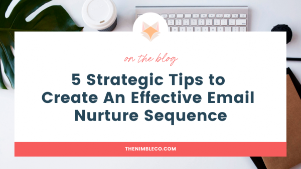 5 Strategic Tips to Create An Effective Email Nurture Sequence | The Nimble Co