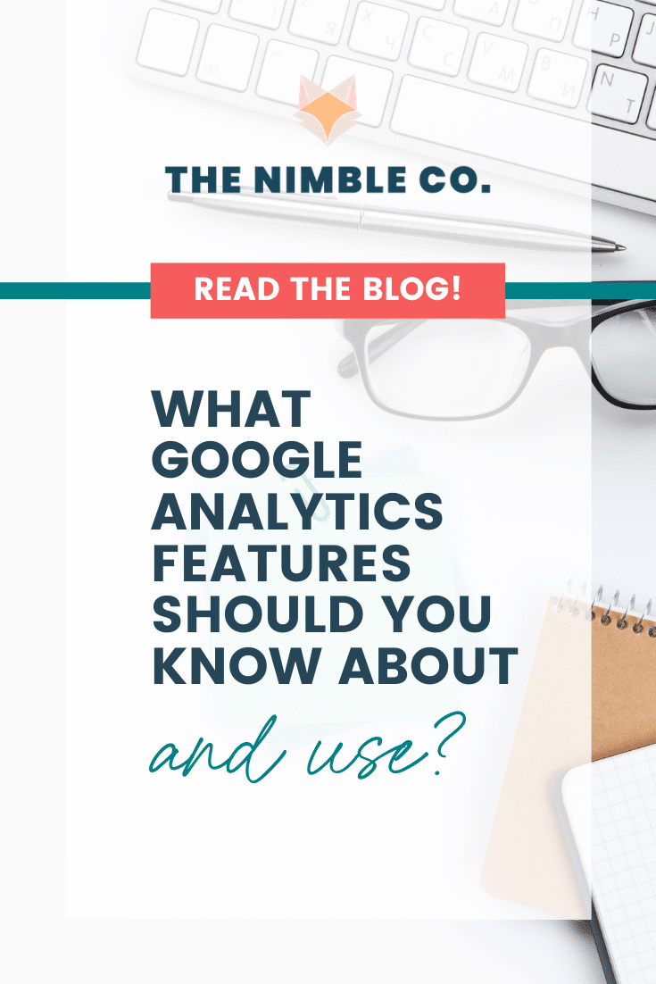 What Google Analytics Features Should You Know About & Use | The Nimble Co.