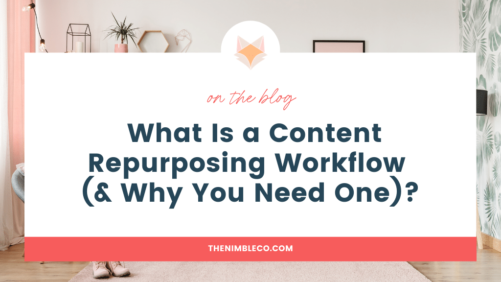 What Is a Content Repurposing Workflow (& Why You Need One)   The Nimble Co