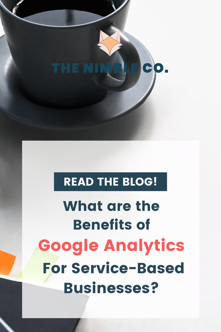 What Are The Benefits of Google Analytics For Service-Based Businesses? | The Nimble Co.