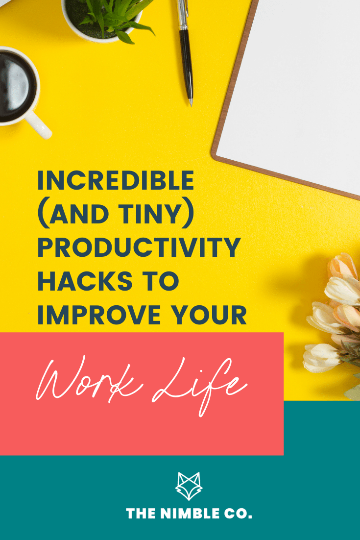 Incredible (and Tiny) Productivity Hacks To Improve Your Work Life | The Nimble Co.