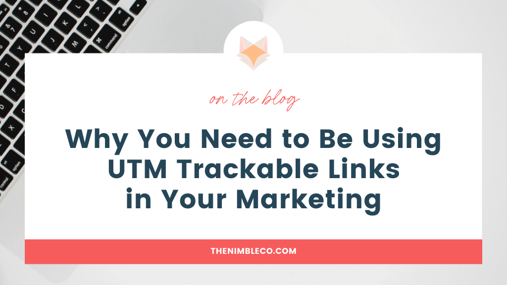 Why-You-Need-to-Be-Using-UTM-Trackable-Links-In-Your-Marketing