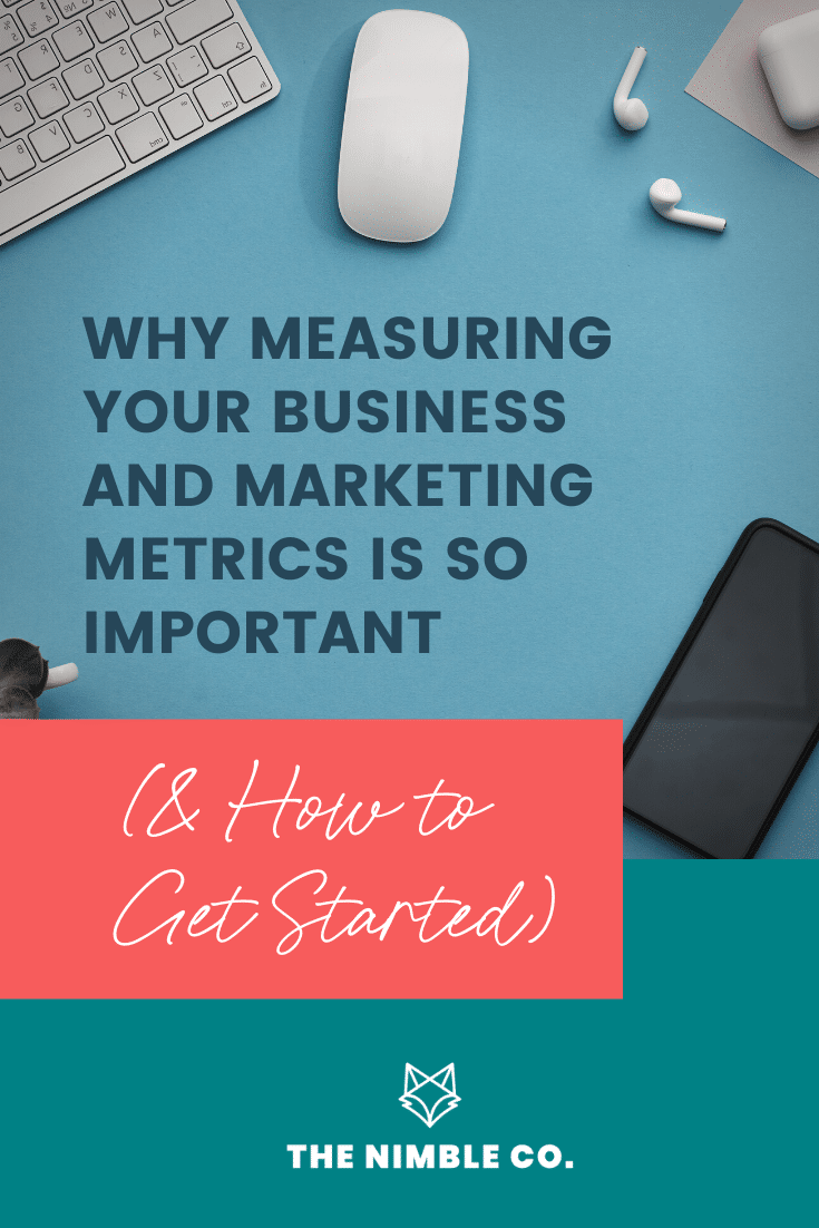 Why Measuring Your Business and Marketing Metrics Is So Important (& How to Get Started)   The Nimble Co.
