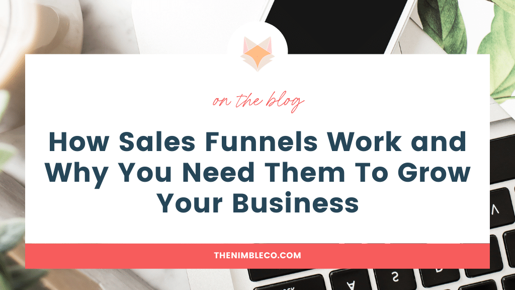 How-Sales-Funnels-Work-and-Why-You-Need-Them-To-Grow-Your-Business
